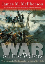War on the Waters : The Union and Confederate Navies, 1861-1865 - George James M McPherson