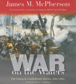 War on the Waters : The Union & Confederate Navies, 1861-1865 - George James M McPherson
