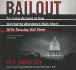 Bailout : An Inside Account of How Washington Abandoned Main Street While Rescuing Wall Street - Neil Barofsky