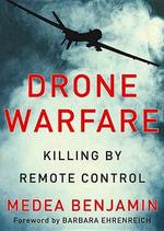 Drone Warfare : Killing by Remote Control - Medea Benjamin