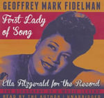 First Lady of Song : Ella Fitzgerald for the Record: The Biography of a Music Legend - Geoffrey Mark Fidelman