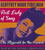 First Lady of Song : Ella Fitzgerald for the Record - Geoffrey Mark Fidelman