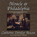 Miracle at Philadelphia : The Story of the Constitutional Convention, May to September 1787 - Catherine Drinker Bowen