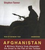 Afghanistan : A Military History from Alexander the Great to the Fall of the Taliban - Stephen Tanner