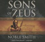 Sons of Zeus : Warrior Trilogy - Noble Smith