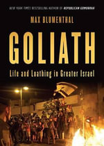 Goliath : Life and Loathing in Greater Israel - Max Blumenthal