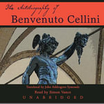 The Autobiography of Benvenuto Cellini - Benvenuto Cellini