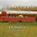 The Schools We Need : And Why We Don't Have Them - E D Hirsch, Jr.