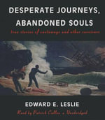 Desperate Journeys, Abandoned Souls : True Stories of Castaways and Other Survivors - Edward E Leslie