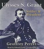 Ulysses S. Grant : Soldier & President - Geoffrey Perret