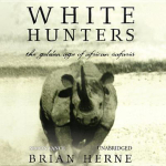 White Hunters : The Golden Age of African Safaris - Brian Herne