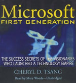 Microsoft First Generation : The Success Secrets of the Visionaries Who Launched a Technology Empire - Cheryl Tsang