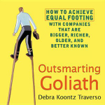 Outsmarting Goliath : How to Achieve Equal Footing with Companies That Are Bigger, Richer, Older, and Better Known - Debra Koontz Traverso