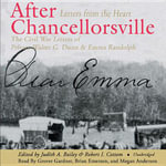 After Chancellorsville : Letters from the Heart: The Civil War Letters of Private Walter G. Dunn and Emma Randolph - Professor Judith A Bailey