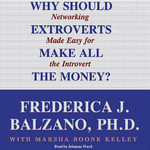 Why Should Extroverts Make All the Money? : Networking Made Easy for the Introvert - Frederica J Balzano