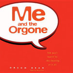 Me and the Orgone : One Guy S Search for the Meaning of It All - Orson Bean