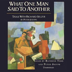 What One Man Said to Another : Talks with Richard Selzer - Peter Josyph