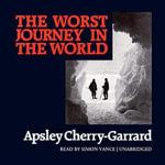 The Worst Journey in the World - Apsley Cherry-Garrard