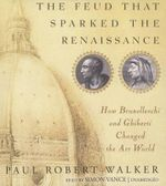 The Feud That Sparked the Renaissance : How Brunelleschi and Ghiberti Changed the Art World - Paul Robert Walker