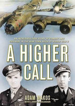 A Higher Call : An Incredible True Story of Combat and Chivalry in the War-Torn Skies of World War II - Adam Makos