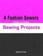 Fashion Sewers Guide to Great Sewing Projects - Mrs Colleen G Lea