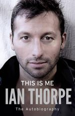 This is Me : The Autobiography - Ian Thorpe