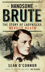 Handsome Brute : The Story of a Ladykiller - Sean O'Connor