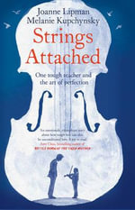 Strings Attached : One Tough Teacher and the Art of Perfection - Joanne Lipman
