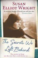 The Secrets We Left Behind - Susan Elliot-Wright