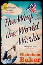 The Way the World Works : A Book of Raunch - Nicholson Baker