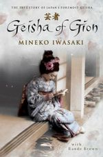 Geisha Of Gion : The True Story Of Japan's Foremost Geisha - Mineko Iwasaki, Rande Brown