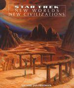 New Worlds, New Civilizations : Star Trek All Series - Michael Jan Friedman