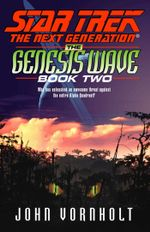 The Genesis Wave Book Two : Star Trek The Next Generation - John Vornholt