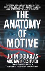 The Anatomy Of Motive - John Douglas