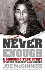 Never Enough : A Shocking True Story of Greed, Jealousy and Murder - Joe McGinniss