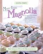 More From Magnolia : Recipes from the World Famous Bakery and Allysa Torey's Home Kitchen - Allysa Torey