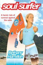 Soul Surfer : A True Story of Faith, Family and Fighting to Get Back on the Board - Bethany Hamilton