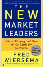 The New Market Leaders : Who's Winning And How In The Battle For Customers - Fred Wiersema