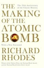 The Making of the Atomic Bomb : The Legacy of a Deeper Vision - Richard Rhodes