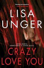 Crazy Love You : A Novel - Lisa Unger