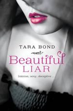 Beautiful Liar : Intense, Sexy, Deceptive... - Tara Bond