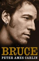 Bruce : Biography of Bruce Springsteen - Peter Ames Carlin