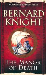 The Manor of Death : A Crowner John Mystery - Bernard Knight