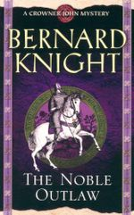 The Noble Outlaw : A Crowner John Mystery - Bernard Knight