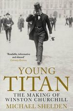 Young Titan : The Making of Winston Churchill - Michael Shelden
