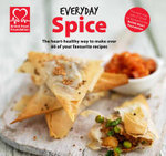 Everyday Spice : The Heart-healthy Way to Make Your Favourite Dishes - British Heart Foundation