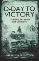 D-Day to Victory : The Diaries of a British Tank Commander - Sgt Trevor Greenwood