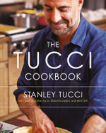 The Tucci Cookbook : Family, Friends and Food - Stanley Tucci