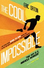 The Cool Impossible : The Coach from Born to Run Shows How to Get the Most from Your Miles - and from Yourself - Eric Orton
