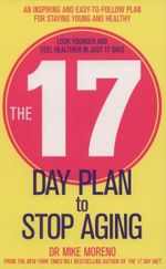 The 17 Day Plan to Stop Aging : A Step by Step Guide to Living 100 Happy, Healthy Years - Mike Moreno